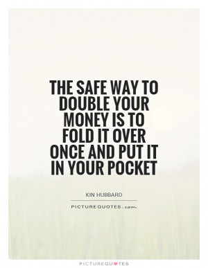 The safe way to double your money is to fold it over once and put it