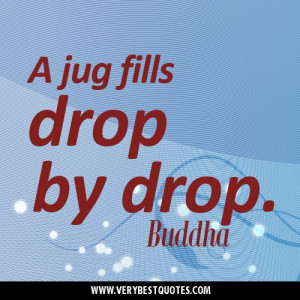 jug fills drop by drop. Buddha Quotes