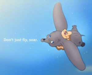 don't just fly soar quote dumbo