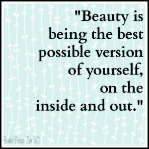beauty is being the best possible version of yourself, on the inside ...