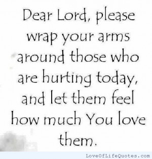 Dear Lord Please Wrap Your Arms Around Those Who Are Hurting