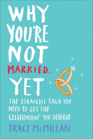 Why You're Not Married . . . Yet: The Straight Talk You Need to Get ...