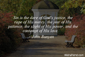 Sin is the dare of God's justice, the rape of His mercy, the jeer of ...