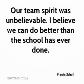 Marcie Scholl - Our team spirit was unbelievable. I believe we can do ...