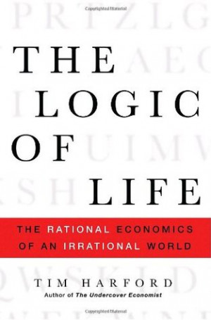 """Start by marking """"The Logic of Life: The Rational Economics of an ..."""