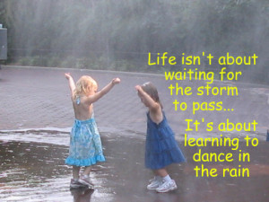 Life is not about waiting for the storms to