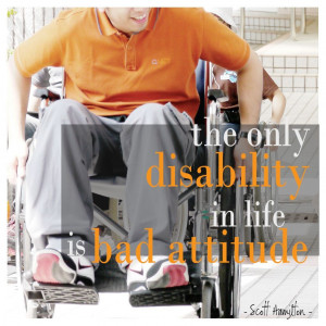 """The only disability in life is a bad attitude."""" – Scott Hamilton ..."""