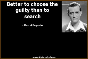 ... the guilty than to search - Marcel Pagnol Quotes - StatusMind.com