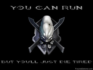 Funny Pictures > Halo : You Can Run - But You'll Just Die Tired !