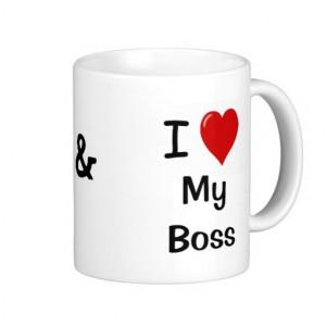 Love My Boss My Boss Loves Me - Fun Boss Mug