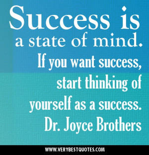 ... of mind. If you want success, start thinking of yourself as a success
