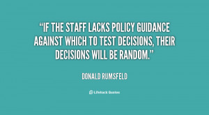 If the staff lacks policy guidance against which to test decisions ...