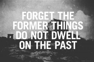 Forget The Former Things Do Not Dwell On The Past