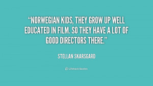 quote-Stellan-Skarsgard-norwegian-kids-they-grow-up-well-educated ...