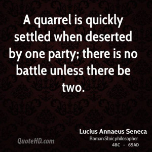 quarrel is quickly settled when deserted by one party; there is no ...
