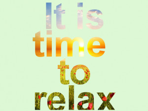 Time To Relax Quotes Yep, creating picture quotes