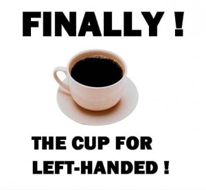 quotes for left handed people | finally-the-cup-for-left-handed-people ...
