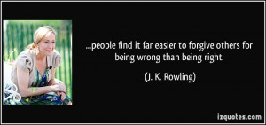 ... to forgive others for being wrong than being right. - J. K. Rowling