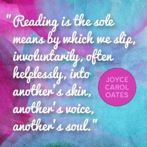 Quote about reading from Joyce Carol Oates. Please repin.