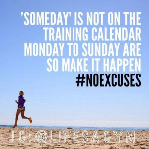 Someday' is not on the training calendar!