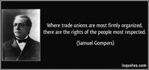 Where trade unions are most firmly organized, there are the rights of ...