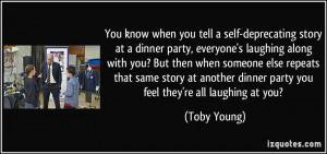 ... dinner party you feel they're all laughing at you? - Toby Young