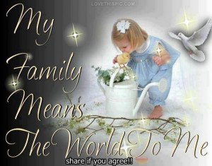 my family means the world to me