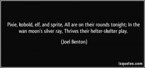 ... moon's silver ray, Thrives their helter-skelter play. - Joel Benton
