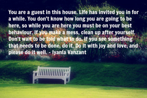 You are a guest in this house. Life has invited you in for a while ...