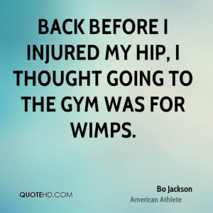 Back before I injured my hip, I thought going to the gym was for wimps ...