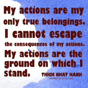 ... . My actions are the ground on which I stand.Thich Nhat Hanh Quotes