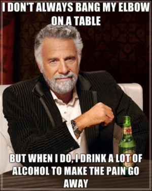 The Most Interesting Man in the World - I don't always bang my elbow ...