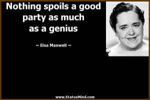 ... good party as much as a genius - Elsa Maxwell Quotes - StatusMind.com