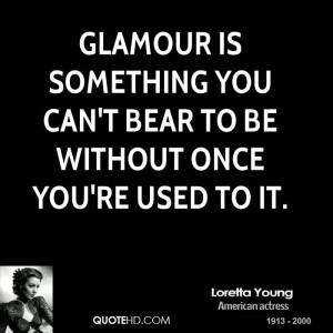 Glamour is something you can't bear to be without once you're used to ...