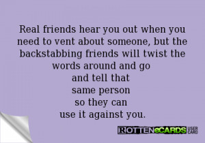 out when you need to vent about someone, but the backstabbing friends ...