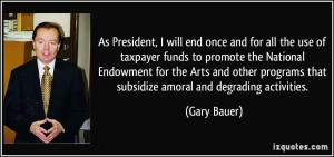 As President, I will end once and for all the use of taxpayer funds to ...
