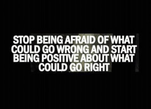 Business Quotes: Stop being afraid of what could go wrong and start ...