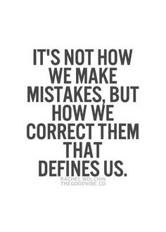 ... How We Make Mistakes, But How We Correct Them That Defines Us. More
