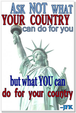 Ask not what your country and do for you, but what you can do for your ...