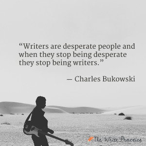 charles bukowski quote become a writer