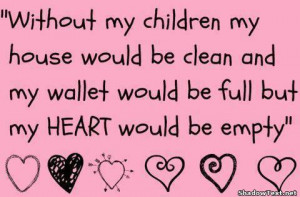 ... My Wallet Would Be Full But My Heart Would Be Empty - Children Quote