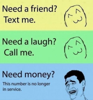 ... Need a laugh? Call me. Need money? This number is no longer in service