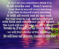 He will hear our prayers. Gordon B Hinckley More