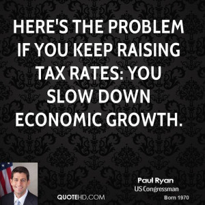 ... problem if you keep raising tax rates: You slow down economic growth