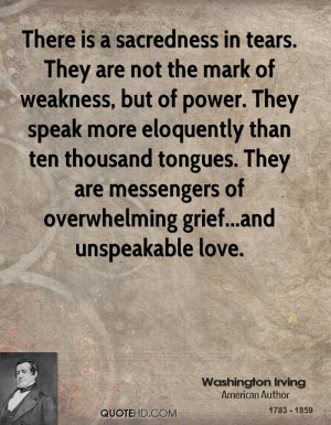 There is a sacredness in tears. They are not the mark of weakness, but ...