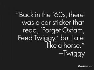Back in the '60s, there was a car sticker that read, 'Forget Oxfam ...