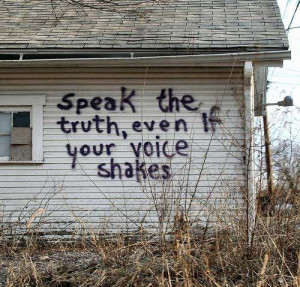 Speak the truth even if your voice shakes . . . or Quakes!