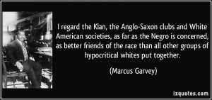 regard the Klan, the Anglo-Saxon clubs and White American societies ...