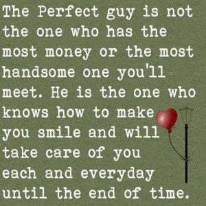 perfect guy is not the one who has the most money or the most handsome ...