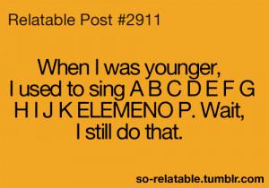 funny childhood true memories so true alphabet teen quotes I do that